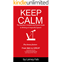 Keep Calm: The Quickest, Simplest and Easiest Guide to Writing an Impactful Speech