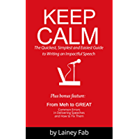 Keep Calm: The Quickest, Simplest and Easiest Guide to Writing an Impactful Speech (English Edition)