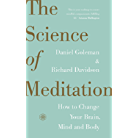 The Science of Meditation: How to Change Your Brain, Mind and Body