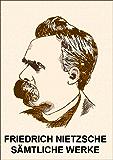Friedrich Nietzsche: Sämtliche Werke (Kommentiert) mit verlinktem Inhaltsverzeichnis