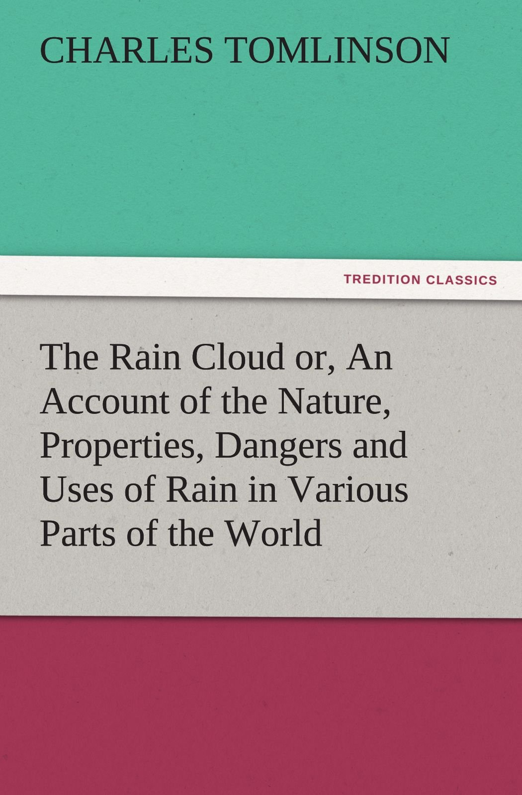 The Rain Cloud or, An Account of the Nature, Properties, Dangers and Uses of Rain in Various Parts of the World (TREDITION CLASSICS) PDF