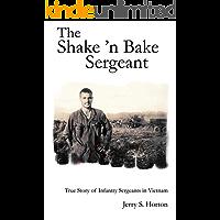 The Shake 'n Bake Sergeant: True Story of Infantry Sergeants in Vietnam