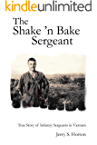 The Shake 'n Bake Sergeant: True Story of Infantry Sergeants in Vietnam