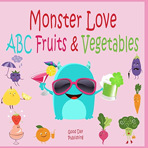 Monster love ABC Fruits & Vegetables: ABC  Fruits & Vegetables  from A to Z For Toddlers, Kids 1 6 Years Old (Baby First Words, Alphabet Book, Children's Book )