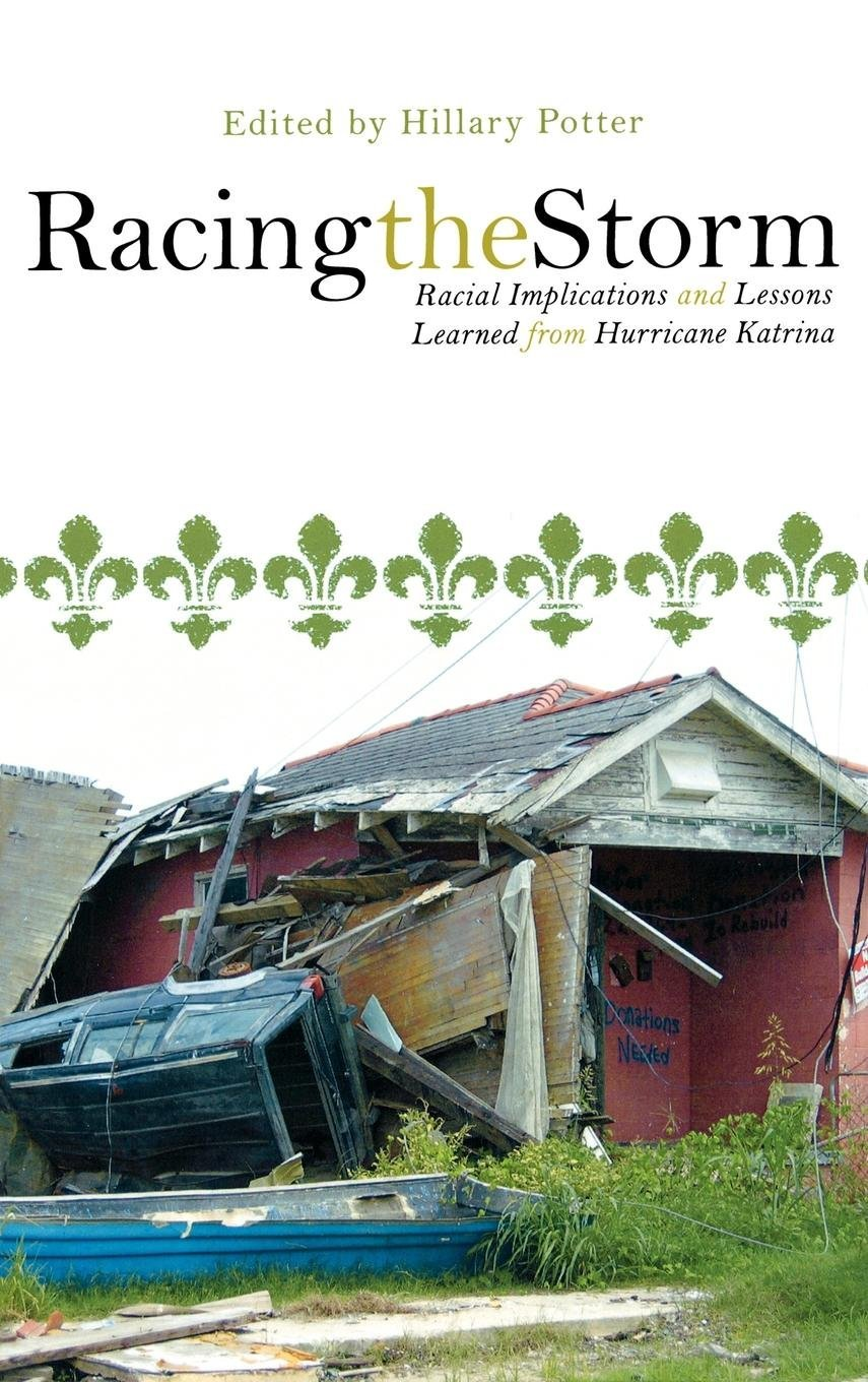 Read Online Racing the Storm: Racial Implications and Lessons Learned from Hurricane Katrina pdf