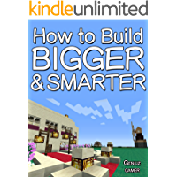 How to Build BIGGER and Smarter (with step-by-step instructions)