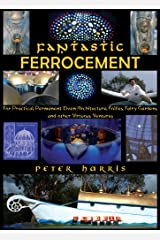 Fantastic Ferrocement - For Practical, permanent Elven Architecture, Follies, Fairy Gardens and Other Virtuous Ventures Kindle Edition