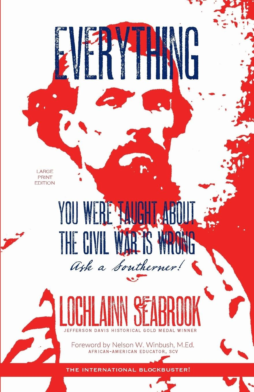 Read Online Everything You Were Taught About the Civil War is Wrong, Ask a Southerner! pdf