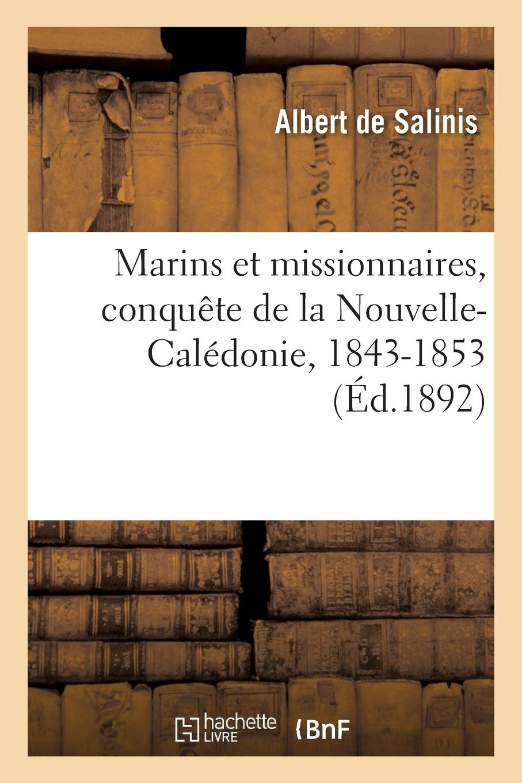 Read Online Marins Et Missionnaires, Conquète de la Nouvelle-Calédonie, 1843-1853 (French Edition) ebook