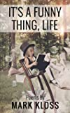 It's A Funny Thing, Life: Poetry of Love, Loss and Inspiration