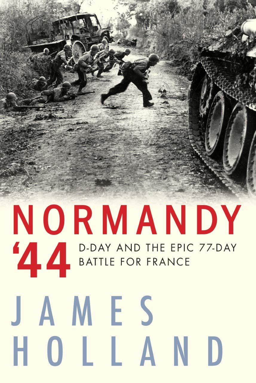 Normandy '44: D-Day and the Epic 77-Day Battle