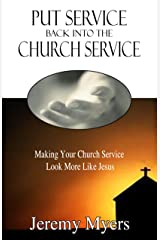 Put Service Back into the Church Service: Making Your Church Service Look More Like Jesus (Close Your Church for Good Book 2) Kindle Edition