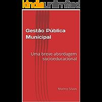 Gestão Pública Municipal: Uma breve abordagem socioeducacional