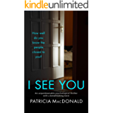 I SEE YOU an unputdownable psychological thriller with a breathtaking twist (Totally Gripping Psychological Thrillers)