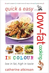 Quick and Easy Low-fat Cooking in Colour: Low in Fat, High in Taste Kindle Edition