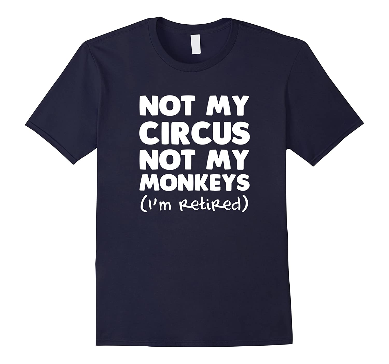 Not My Circus Not My Monkeys Im Retired Office Problem T-TJ