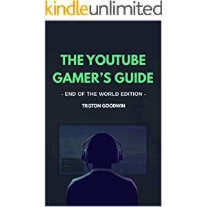 The YouTube Gamer's Guide: The Professional Guide to Starting, Growing, and Monetizing Your Gaming Channel
