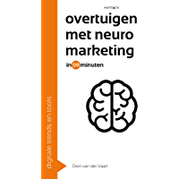 Overtuigen met neuromarketing in 59 minuten (Digitale trends en tools in 60 minuten Book 23)