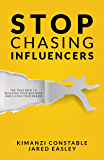 Stop Chasing Influencers: The True Path To Building Your Business and Living Your Dream