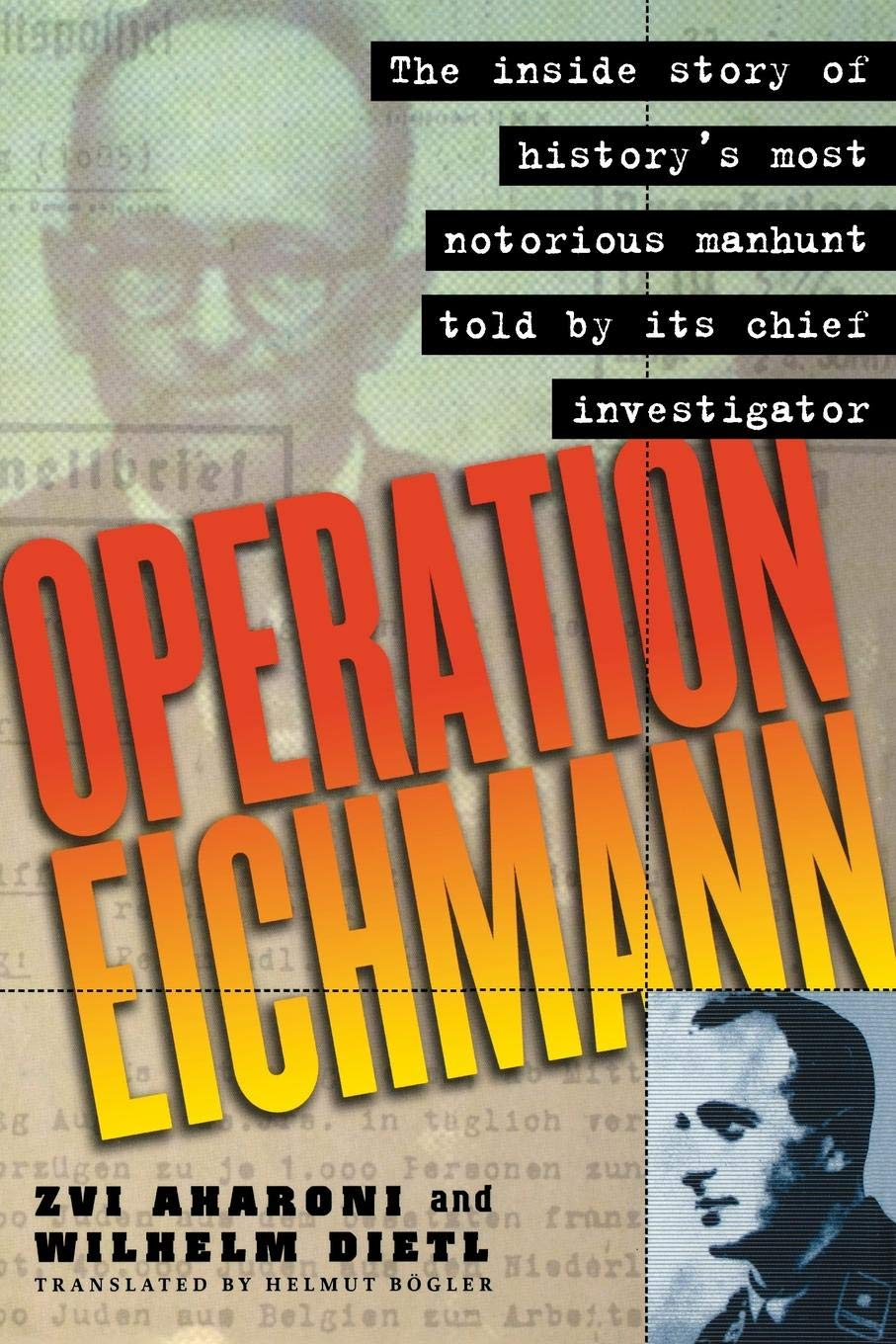Operation Eichmann: The Truth about the Pursuit, Capture and ...
