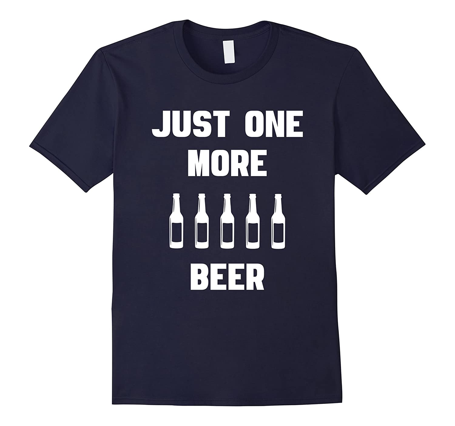 Father's Day Gift – Just One More Beer Funny T-shirt-Teevkd