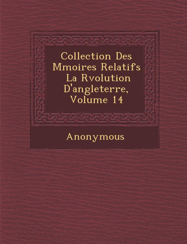 Collection Des M Moires Relatifs La R Volution D'Angleterre, Volume 14 (French Edition) pdf