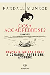 Cosa accadrebbe se?: Risposte scientifiche a domande ipotetiche assurde (Overlook) (Italian Edition) Kindle Edition