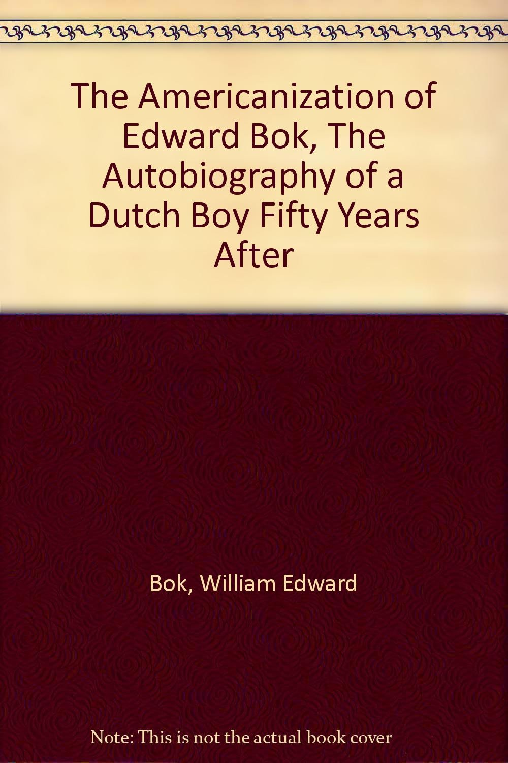 Download The Americanization of Edward Bok, The Autobiography of a Dutch Boy Fifty Years After PDF