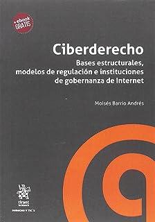 Ciberderecho. Bases estructurales, modelos de regulación e instituciones de gobernanza de Internet (Derecho y TicŽs)