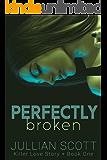 Perfectly Broken (Killer Love Story Book 1)