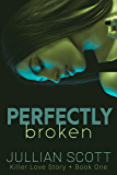 Perfectly Broken (Killer Love Story Book 1)