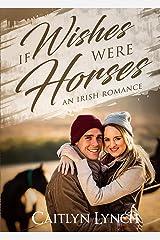 If Wishes Were Horses: An Irish Romance Paperback