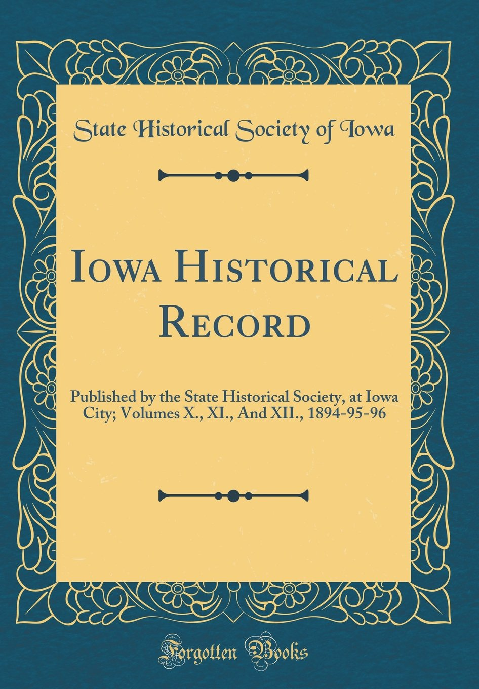 Iowa Historical Record: Published by the State Historical Society, at Iowa City; Volumes X., XI., and XII., 1894-95-96 (Classic Reprint) pdf epub