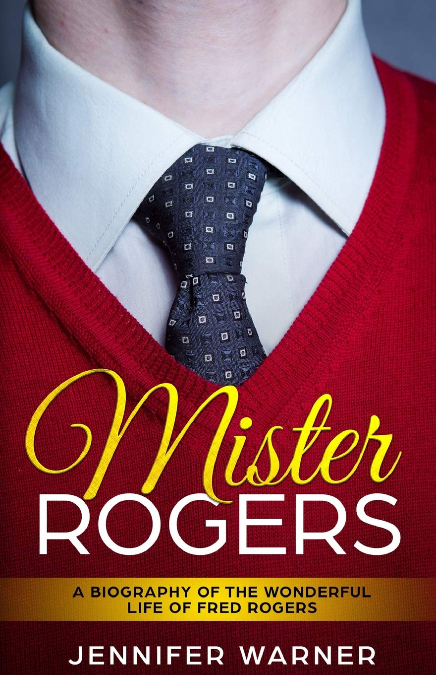 Amazon Com Mister Rogers A Biography Of The Wonderful Life Of Fred Rogers Bio Shorts 9781091777941 Warner Jennifer Lifecaps Books