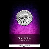 Complete Works of Silius Italicus (Delphi Classics) (Delphi Ancient Classics Book 58) (English Edition)
