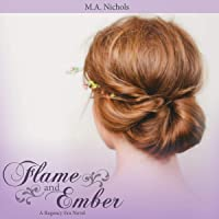 Flame and Ember: Regency Love, Book 1
