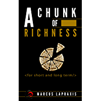 A CHUNK OF RICHNESS: -for short and long term- (English Edition)