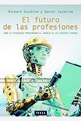 El futuro de las profesiones: Cómo la tecnología transformará el trabajo de los expertos humanos (Spanish Edition) Kindle Edition