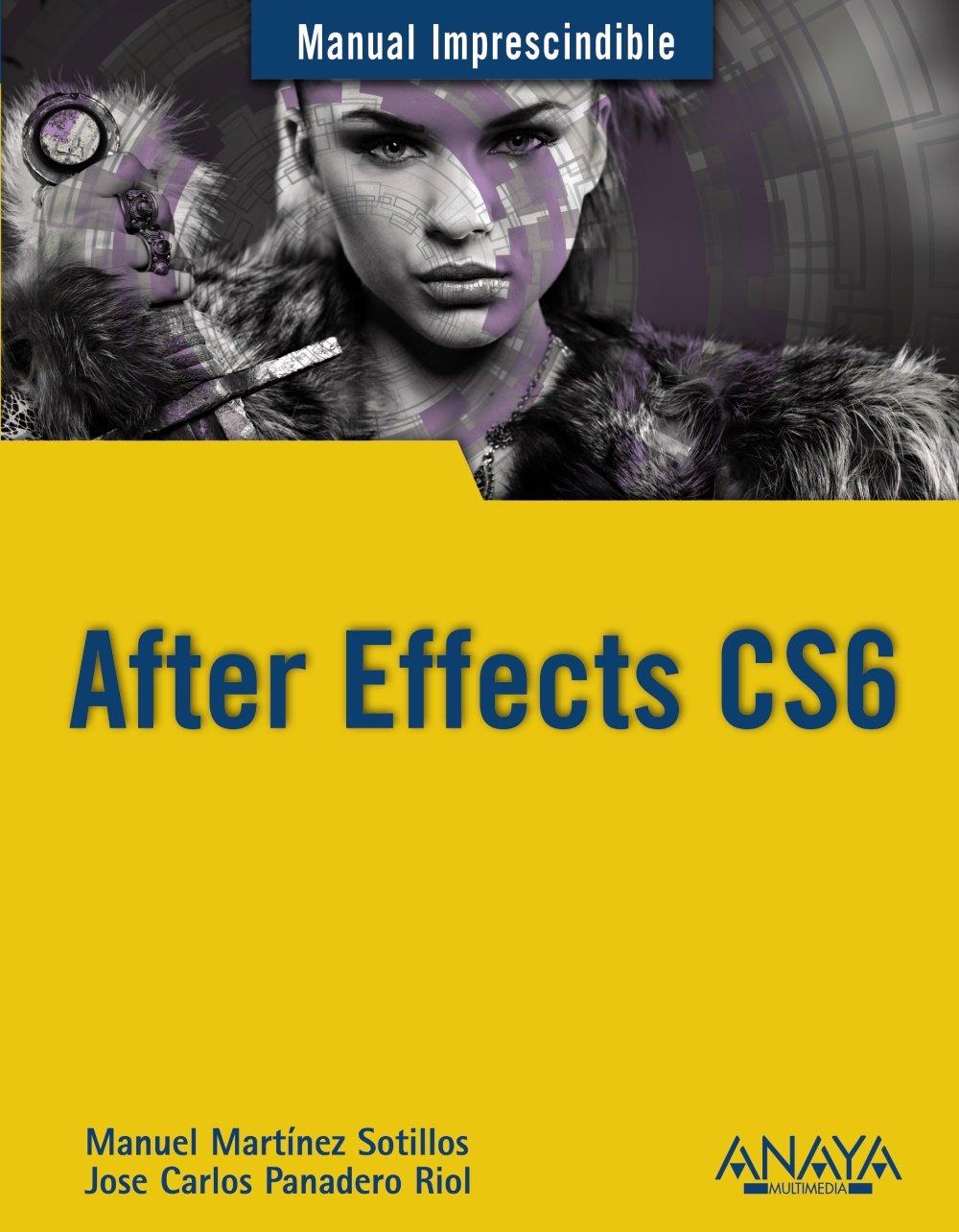 After Effects CS6 (Manuales Imprescindibles): Amazon.es: Manuel Martínez  Sotillos, Jose Carlos Panadero Riol: Libros