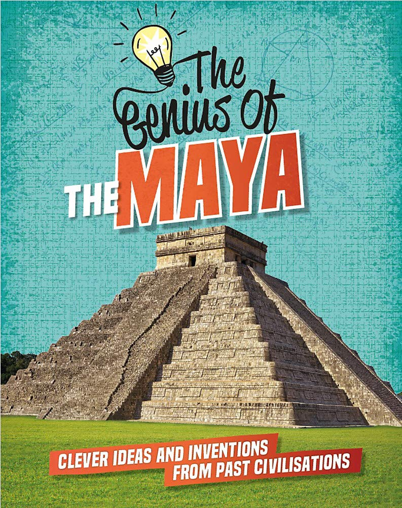 The Maya  Clever Ideas And Inventions From Past Civilisations  The Genius Of Band 7