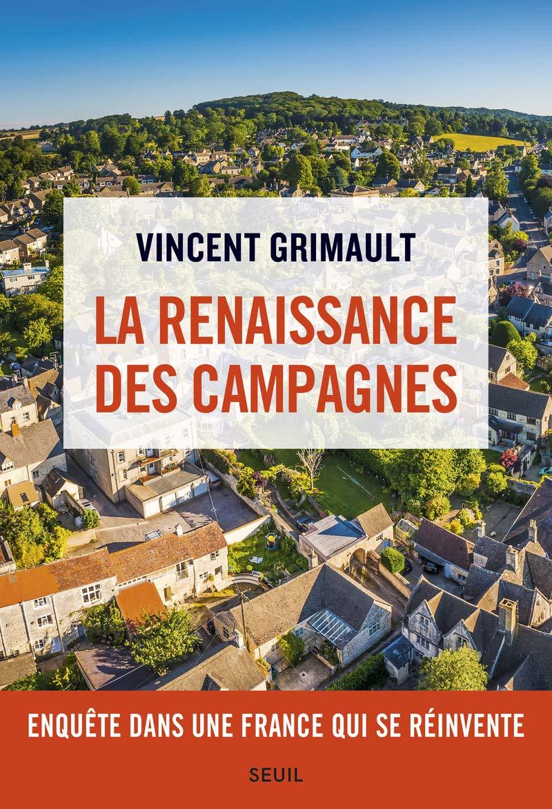 Amazon.fr - La Renaissance des campagnes - Enquête dans une France qui se  réinvente - Grimault, Vincent - Livres
