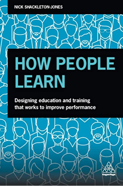 Amazon Com How People Learn Designing Education And Training That Works To Improve Performance 9780749484705 Shackleton Jones Nick Schank Dr Roger Books