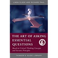The Art of Asking Essential Questions: Based on Critical Thinking Concepts and Socratic Principles (Thinker's Guide Library)