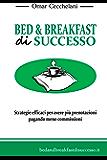 Bed & Breakfast di Successo: Strategie efficaci per avere più prenotazioni pagando meno commisssioni.