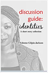 Discussion Guide: Identities: A short story collection Kindle Edition