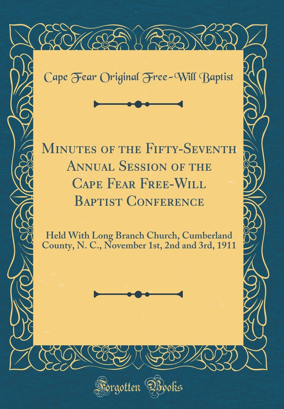 Download Minutes of the Fifty-Seventh Annual Session of the Cape Fear Free-Will Baptist Conference: Held with Long Branch Church, Cumberland County, N. C., November 1st, 2nd and 3rd, 1911 (Classic Reprint) pdf epub