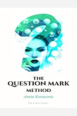 The Question Mark Method Kindle Edition