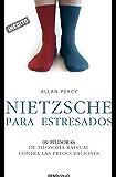 Nietzsche para estresados (Genios para la vida cotidiana): 99 píldoras de filosofía radical contra las preocupaciones