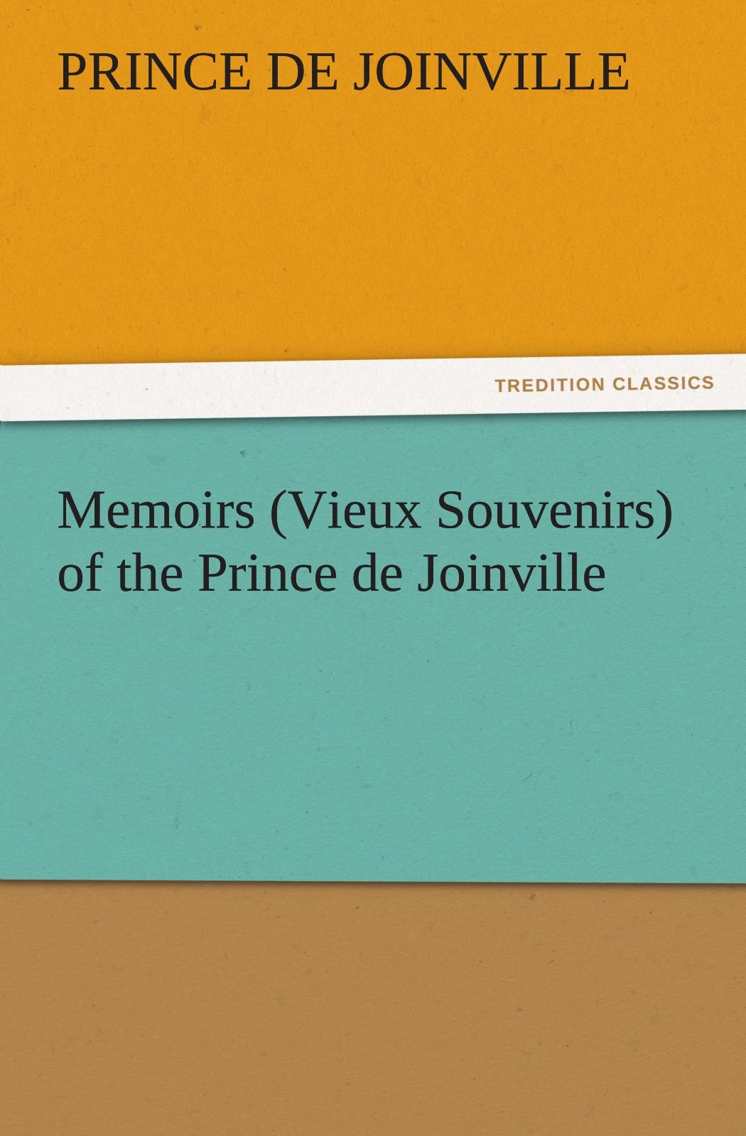 Download Memoirs (Vieux Souvenirs) of the Prince de Joinville (TREDITION CLASSICS) ebook