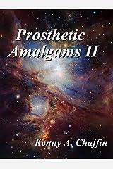 Prosthetic Amalgams II Kindle Edition